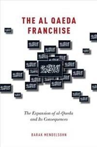 Book The al-Qaeda Franchise: The Expansion of al-Qaeda and Its Consequences by Barak Mendelsohn