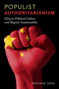 Book Populist Authoritarianism: Chinese Political Culture and Regime Sustainability by Wenfang Tang