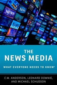Book The News Media: What Everyone Needs to KnowRG by C. W. Anderson