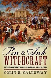 Book Pen and Ink Witchcraft: Treaties and Treaty Making in American Indian History by Colin G. Calloway