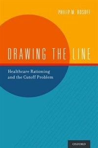 Book Drawing the Line: Healthcare Rationing and the Cutoff Problem by Philip M. Rosoff