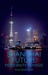 Book Shanghai Future: Modernity Remade by Anna Greesnpan