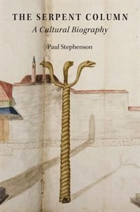 Book The Serpent Column: A Cultural Biography by Paul Stephenson