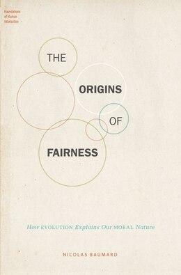 Book The Origins of Fairness: How Evolution Explains Our Moral Nature by Nicolas Baumard