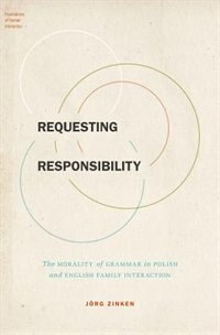Book Requesting Responsibility: The Morality of Grammar in Polish and English Family Interaction by Jorg Zinken