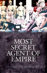 Book Most Secret Agent of Empire: Reginald Teague-Jones, Master Spy of the Great Game by Taline Ter Minassian