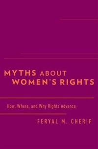 Book Myths about Womens Rights: How, Where, and Why Rights Advance by Feryal M. Cherif