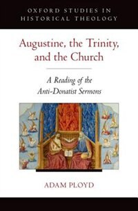 Book Augustine, the Trinity, and the Church: A Reading of the Anti-Donatist Sermons by Adam Ployd