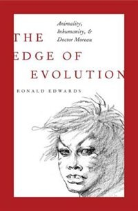 Book The Edge of Evolution: Animality, Inhumanity, and Doctor Moreau by Ronald Edwards