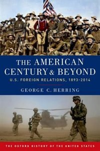Book The American Century and Beyond: U.S. Foreign Relations, 1893-2014 by George C. Herring