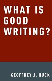 Book What Is Good Writing? by Geoffrey Huck