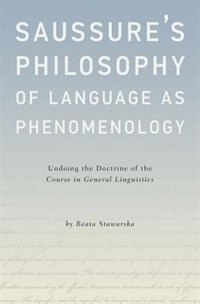 Book Saussures Philosophy of Language as Phenomenology: Undoing the Doctrine of the Course in General… by Beata Stawarska