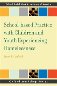 Book School-based Practice with Children and Youth Experiencing Homelessness by James Canfield