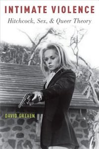 Book Intimate Violence: Hitchcock, Sex, and Queer Theory by David Greven