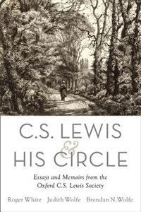 Book C. S. Lewis and His Circle: Essays and Memoirs from the Oxford C.S. Lewis Society by Roger White