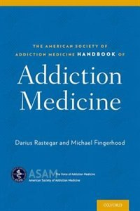 Book The American Society of Addiction Medicine Handbook of Addiction Medicine by Darius Rastegar