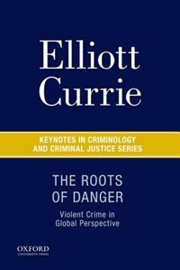 Book The Roots of Danger: Violent Crime in Global Perspective by Elliott Currie