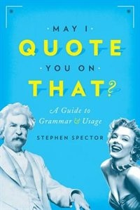 Book May I Quote You on That?: A Guide to Grammar and Usage by Stephen Spector