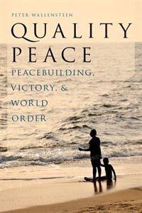 Book Quality Peace: Peacebuilding, Victory and World Order by Peter Wallensteen