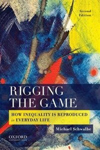 Book Rigging the Game: How Inequality is Reproduced in Everyday Life by Michael Schwalbe