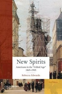 Book New Spirits: Americans in the Gilded Age: 1865-1905 by Rebecca Edwards
