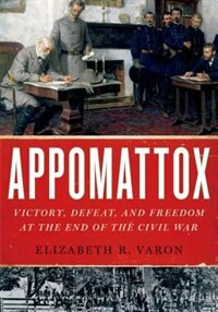 Book Appomattox: Victory, Defeat, and Freedom at the End of the Civil War by Elizabeth R. Varon
