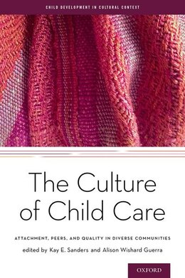 Book The Culture of Child Care: Attachment, Peers, and Quality in Diverse Communities by Kay E. Sanders