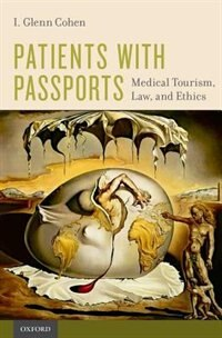Book Patients with Passports: Medical Tourism, Law, and Ethics by I. Glenn Cohen