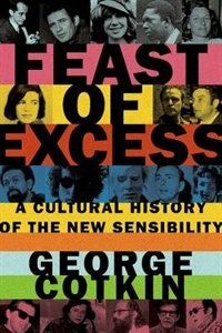 Book Feast of Excess: A Cultural History of the New Sensibility by George Cotkin