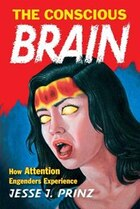 The Conscious Brain: How Attention Engenders Experience
