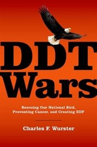 Book DDT Wars: Rescuing Our National Bird, Preventing Cancer, and Creating the Environmental Defense Fund by Charles F. Wurster