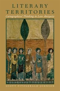 Book Literary Territories: Cartographical Thinking in Late Antiquity by Scott Fitzgerald Johnson