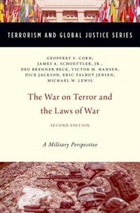 Book The War on Terror and the Laws of War: A Military Perspective by Geoffrey S. Corn