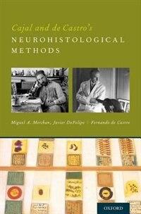 Book Cajal and de Castros Neurohistological Methods by Miguel A. Merchan