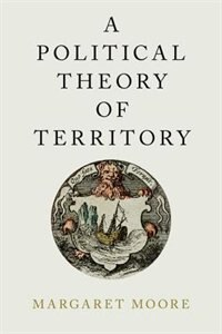 Book A Political Theory of Territory by Margaret Moore
