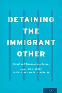 Book Detaining the Immigrant Other: Global and Transnational Issues by Rich Furman