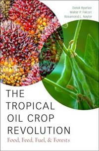 Book The Tropical Oil Crop Revolution: Food, Feed, Fuel, and Forests by Derek Byerlee