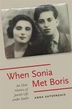 When Sonia Met Boris: An Oral History of Jewish Life under Stalin