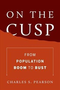 Book On the Cusp: From Population Boom to Bust by Charles S. Pearson