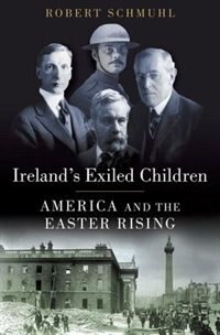Book Irelands Exiled Children: America and the Easter Rising by Robert Schmuhl