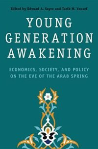 Book Young Generation Awakening: Economics, Society, and Policy on the Eve of the Arab Spring by Edward A. Sayre