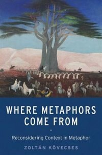 Book Where Metaphors Come From: Reconsidering Context in Metaphor by Zoltan Kvvecses