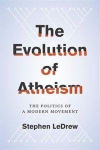 Book The Evolution of Atheism: The Politics of a Modern Movement by Stephen LeDrew