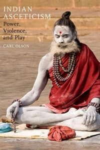 Book Indian Asceticism: Power, Violence, and Play by Carl Olson