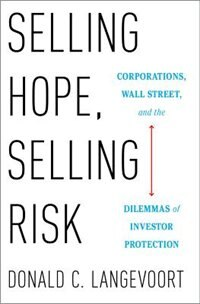 Book Selling Hope, Selling Risk: Corporations, Wall Street, and the Dilemmas of Investor Protection by Donald C. Langevoort