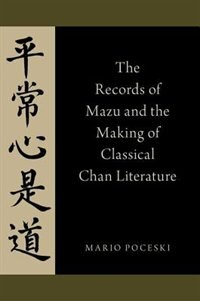 Book The Records of Mazu and the Making of Classical Chan Literature by Mario Poceski