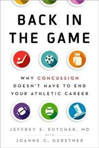 Book Back in the Game: Why Concussion Doesnt Have to End Your Athletic Career by Jeffrey S. Kutcher
