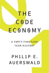 Book The Code Economy: A Forty-Thousand Year History by Philip E. Auerswald