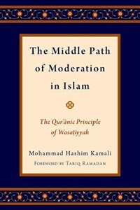 Book The Middle Path of Moderation in Islam: The Quranic Principle of Wasatiyyah by Mohammad Hashim Kamali