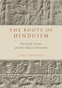 Book The Roots of Hinduism: The Early Aryans and the Indus Civilization by Asko Parpola